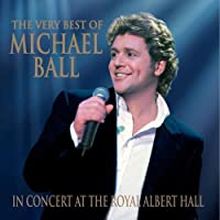 The Very Best of Michael Ball: In Concert at the Royal Albert Hall by Michael Ball (2000-08-22)