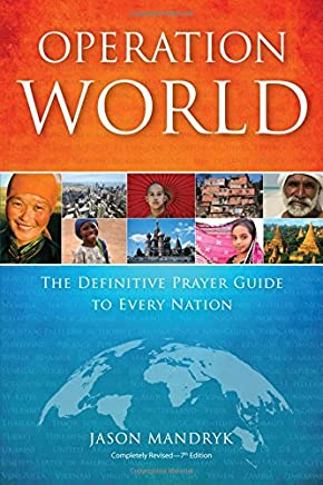 Operation World: The Definitive Prayer Guide to Every Nation (Operation World Set)
