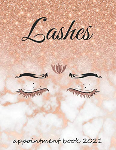 2021 Lashes Appointment Book: 5 Columns with Tab for Salons Hair Stylists or Other Business, 52 Weeks Monday to Sunday with 7AM - 8PM Times Daily and Hourly Schedule 15 Minute Interval