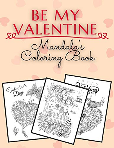 Be My Valentine Mandala's Coloring Book: 20 Cute and Creative Illustration of Mandala Love Scenery, Couple of Love, Flowers, Patterns and More Stress ... Illustrations to Coloring by Kids and Adults