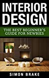 interior design: the best beginner's guide for newbies (interior design, home organizing, home cleaning, home living, home design book 1) (english edition)