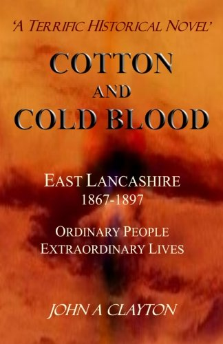 Cotton and Cold Blood: A Historical Novel of Ordinary People and their Extraordinary Lives in Victorian Lancashire