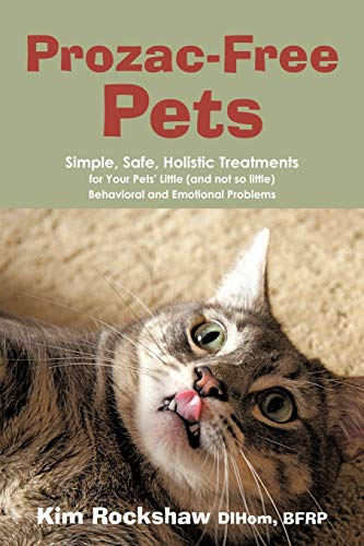 Prozac-Free Pets: Simple, Safe, Holistic Treatments for Your Pets' Little (and not so little) Behavioral and Emotional Problems