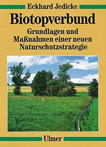 Biotopverbund: Grundlagen und Maßnahmen einer neuen Naturschutzstrategie (Ulmer Fachbücher)