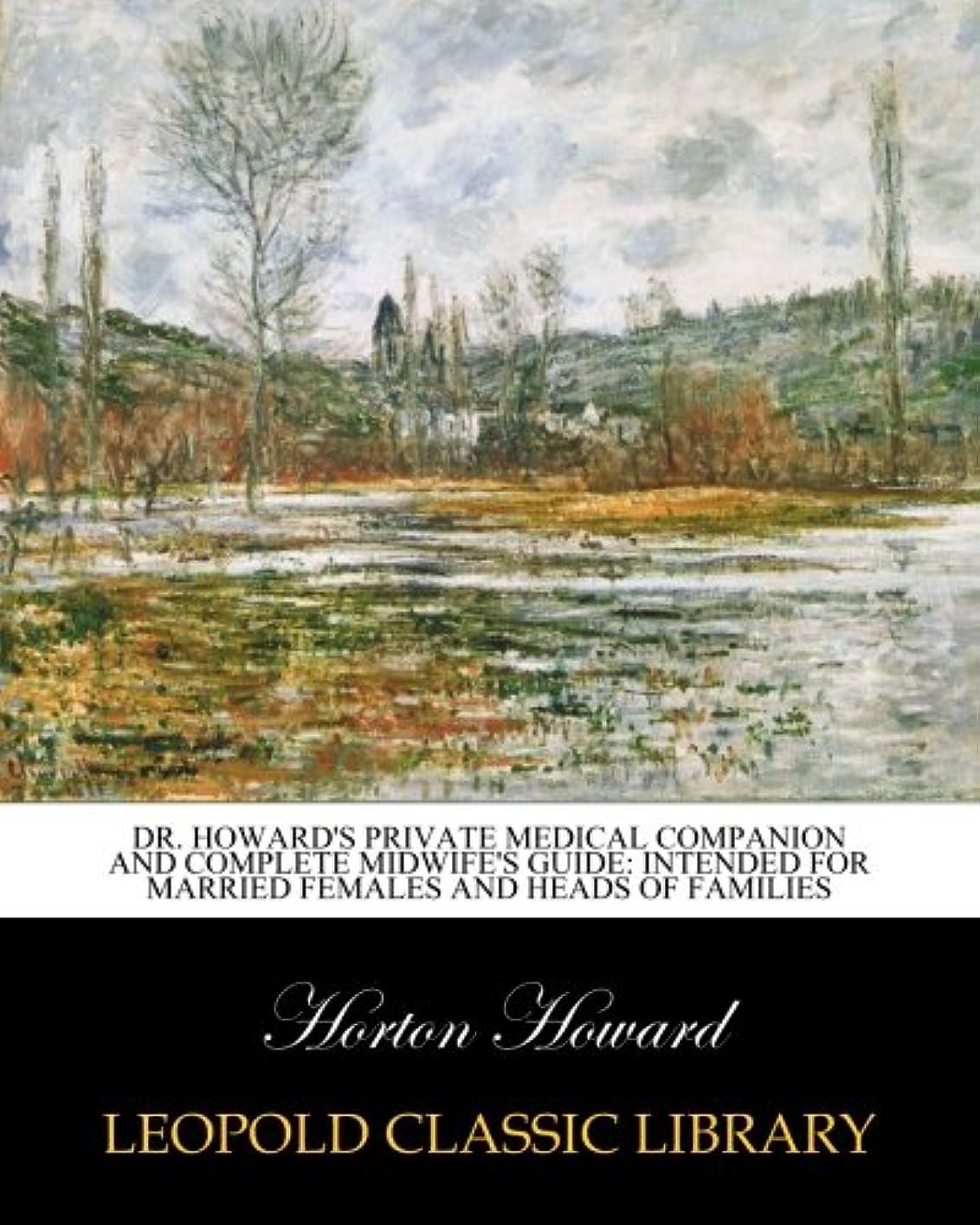 コントローラスリップただDr. Howard's private medical companion and complete midwife's guide: Intended for Married females and heads of families