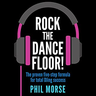 Rock the Dancefloor: The Proven Five-step Formula for Total DJing Success                   By:                                                                                                                                 Phil Morse                               Narrated by:                                                                                                                                 Phil Morse                      Length: 5 hrs and 56 mins     1 rating     Overall 5.0