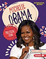 Michelle Obama: Political Icon (Boss Lady Bios (Alternator Books))