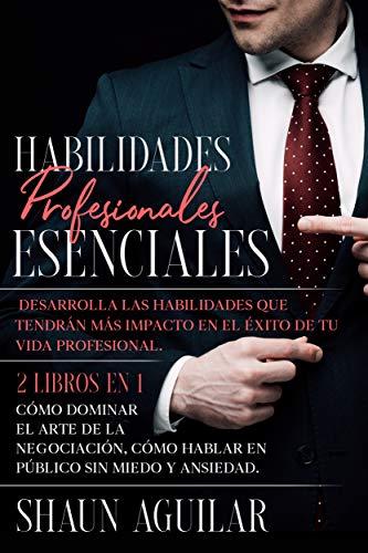 Habilidades Profesionales Esenciales: Desarrolla las Habilidades que Tendrán más Impacto en el...