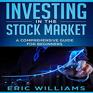 Investing in the Stock Market     A Comprehensive Guide for Beginners              By:                                                                                                                                 Eric Williams                               Narrated by:                                                                                                                                 Dave Wright                      Length: 3 hrs and 27 mins     10 ratings     Overall 5.0