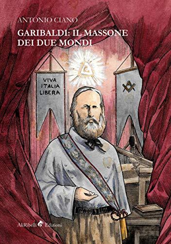 Amazon Com Garibaldi Il Massone Dei Due Mondi Italian Edition Ebook Antonio Ciano Kindle Store