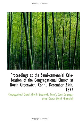 Proceedings at the Semi-centennial Celebration of the Congregational Church at North Greenwich, Conn