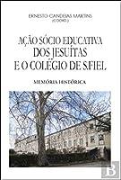 Ação Sócio Educativa dos Jesuítas e o Colégio de S.Fiel (Portuguese Edition)