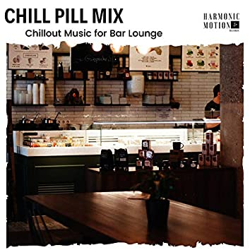 Chill Pill Mix - Chillout Music For Bar Lounge
