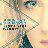 Shaun Bate feat. Sirona - Don't You Worry