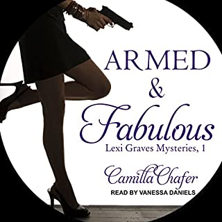 Armed and Fabulous     Lexi Graves Mysteries, Book 1              By:                                                                                                                                 Camilla Chafer                               Narrated by:                                                                                                                                 Vanessa Daniels                      Length: 9 hrs and 56 mins     2 ratings     Overall 5.0