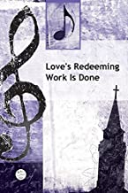 love's redeeming work is done