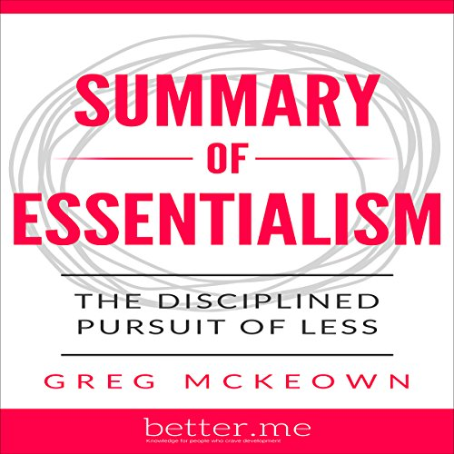 Summary of Essentialism: The Disciplined Pursuit of Less by Greg McKeown audiobook cover art