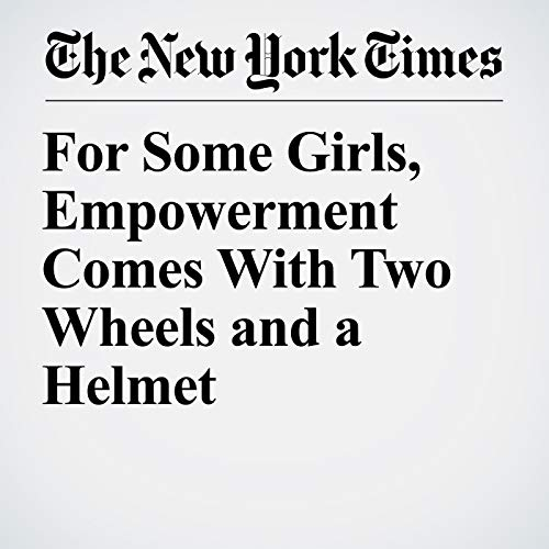 For Some Girls, Empowerment Comes With Two Wheels and a Helmet copertina