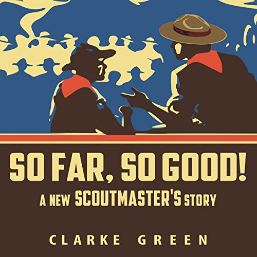 So Far So Good     A New Scoutmaster's Story              By:                                                                                                                                 Clarke Green                               Narrated by:                                                                                                                                 Clarke Green                      Length: 2 hrs and 22 mins     42 ratings     Overall 4.7