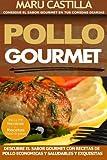 Pollo Gourmet - Consigue el Sabor Gourmet en tus Comidas Diarias: Descubre el Sabor Gourmet con Recetas de Pollo Economicas, Saludables y Exquisitas