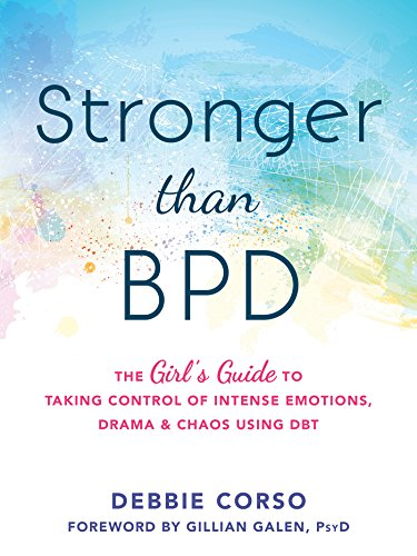 Stronger Than BPD: The Girl's Guide to Taking Control of Intense Emotions, Drama, and Chaos Using DBT (English Edition)