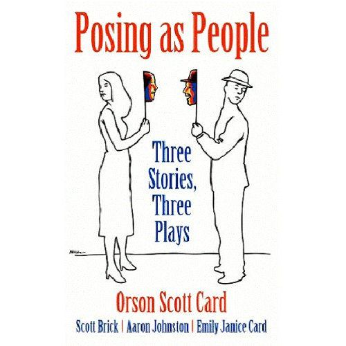 Posing as People     Three Stories, Three Plays              By:                                                                                                                                 Orson Scott Card,                                                                                        Scott Brick,                                                                                        Aaron Johnston,                   and others                          Narrated by:                                                                                                                                 Scott Brick,                                                                                        Emily Janice Card,                                                                                        Stefan Rudnicki                      Length: 3 hrs and 56 mins     20 ratings     Overall 3.5