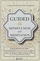 Guided Mindfulness and Meditation: All About Mindfulness and Meditation: 4 BOOKS IN 1: A complete Guide, for Beginners and not, to Reach Chakras Balance and Reduce Anxiety. Techniques of Third Eye Awakening and Reiki Healing (Holistic Health - Mindfulness and Meditation)
