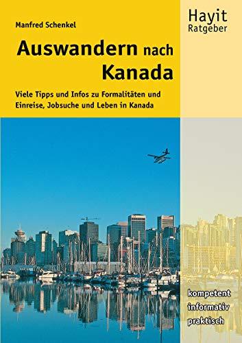 Auswandern nach Kanada: Viele Tipps und Infos zu Formalitäten und Einreise, Jobsuche und Leben in...