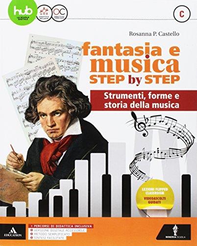 Fantasia e musica step by step. Per la Scuola media. Con e-book. Con espansione online. Con DVD-ROM. Metodo (Vol. C)