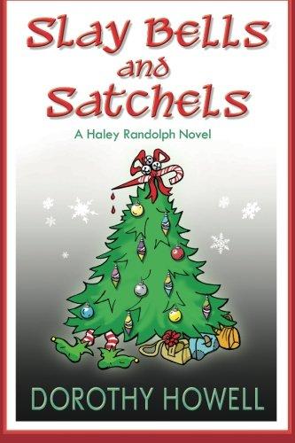 Slay Bells and Satchels: A Haley Randolph Mystery: Volume 5 (Haley Randolph Mysteries)