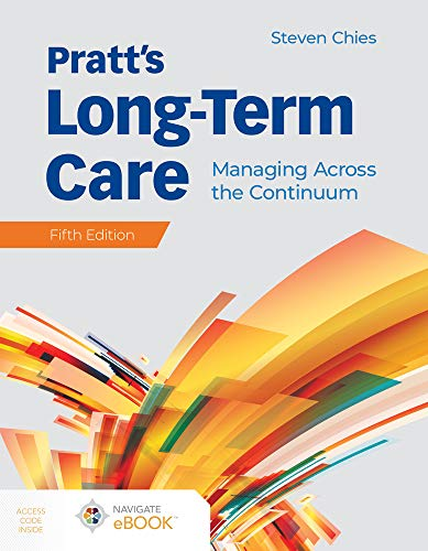 Compare Textbook Prices for Pratt's Long-Term Care: Managing Across the Continuum: Managing Across the Continuum 5 Edition ISBN 9781284184334 by Chies, Steven