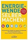 ENERGIEWENDE SELBER MACHEN!: Ihr persönlicher Ratgeber zur eigenen Energiewende. Rechtzeitig umdenken beim Bauen, Sanieren, Dämmen und Wohnen.