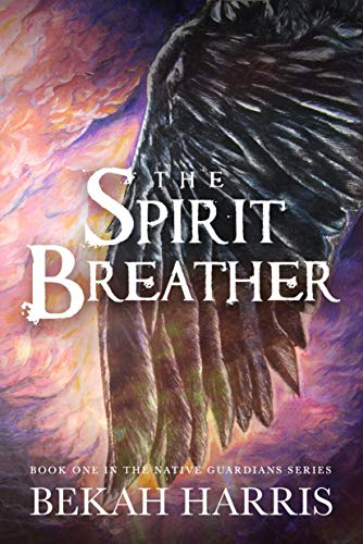 Book: The Spirit Breather (Native Guardians Book 1) by RJ Harris