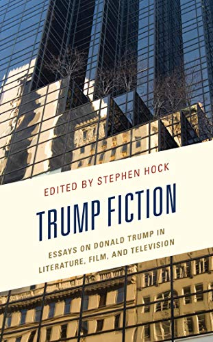 Trump Fiction: Essays on Donald Trump in Literature, Film, and Television by [Stephen Hock, Joseph M. Conte, Clinton J. Craig, Caitlin R. Duffy, Shannon Finck, Susan Gilmore, Laura Gray-Rosendale, Ashleigh Hardin, Meredith James, Peter Kragh Jensen, Bruce Krajewski, Tim Lanzendörfer, William Magrino, David Markus, Jaclyn Partyka, Steven Rosendale, William G. Welty]