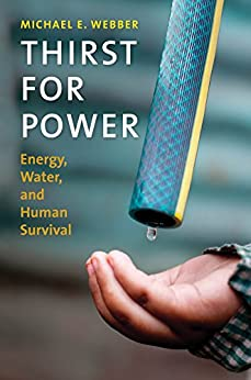 Thirst for Power: Energy, Water, and Human Survival by [Michael E. Webber]