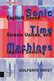 Sonic Time Machines: Explicit Sound, Sirenic Voices, and Implicit Sonicity (Recursions)