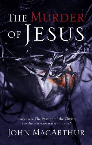 Murder of Jesus, The: A Study of How Jesus Died