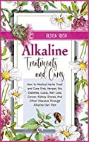 Alkaline Treatments and Cures: How to Medical Herbs Treat and Cure STDS, Herpes, HIV, Diabetes, Lupus, Hair Loss, Cancer, Kidney Stones, and Other Diseases through Alkaline Diet Plan (Healthy)