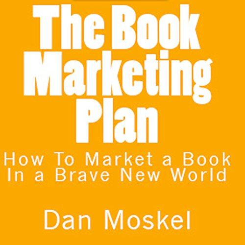 The Book Marketing Plan: How to Market a Book in a Brave New World cover art