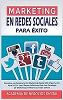 Marketing En Redes Sociales Para Éxito: Descubre Las Tendencias De Marketing Digital Más Importantes Para 2021 Y Los 8 Pasos Definitivos Para Una Estrategia De Marketing De Medios Sociales Exitosa