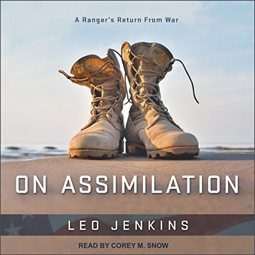 On Assimilation     A Ranger's Return from War              By:                                                                                                                                 Leo Jenkins,                                                                                        Marty Skovlund - foreward,                                                                                        Matthew Sanders - editor                               Narrated by:                                                                                                                                 Corey M. Snow                      Length: 5 hrs and 45 mins     12 ratings     Overall 4.9
