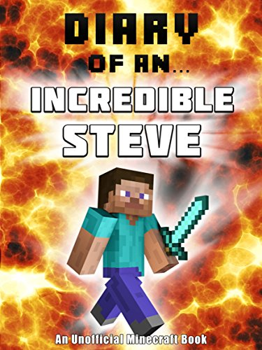 Download Diary of an Incredible Steve B011PJBH9W