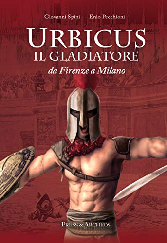 Urbicus il gladiatore: Da Firenze a Milano