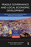 Fragile Governance and Local Economic Development: Theory and Evidence from Peripheral Regions in Latin America