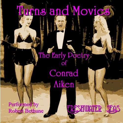 The Early Poetry of Conrad Aiken: Turns and Movies audiobook cover art