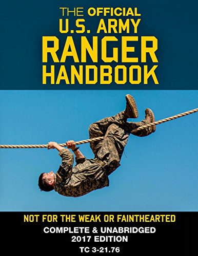 The Official US Army Ranger Handbook: Full-Size Edition: Not for the Weak or Fainthearted: Current 2017 Edition, Big 8.5' x 11' Size, Clear Print, Complete & Unabridged (Carlile Military Library)