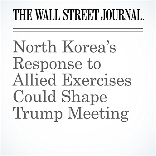 North Korea's Response to Allied Exercises Could Shape Trump Meeting copertina
