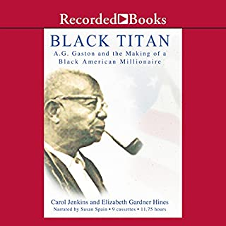 Black Titan     A.G. Gaston and the Making of a Black American Millionaire              Written by:                                                                                                                                 Carol Jenkins                               Narrated by:                                                                                                                                 Susan Spain                      Length: 11 hrs and 41 mins     2 ratings     Overall 5.0