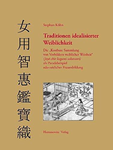 """Traditionen idealisierter Weiblichkeit: Die """"Kostbare Sammlung von Vorbildern weiblicher Weisheit"""" (Joyo chie kagami takaraori) als Paradebeispiel edo-zeitlicher Frauenbildung"""