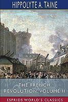 The French Revolution, Volume II (Esprios Classics)